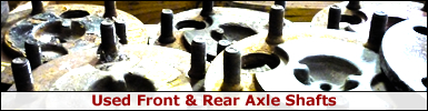 Used Front & Rear Axle Shafts - Click here for details
